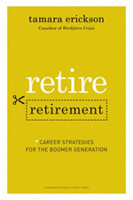 Retire Retirement - Career Strategies for the Boomer Generation